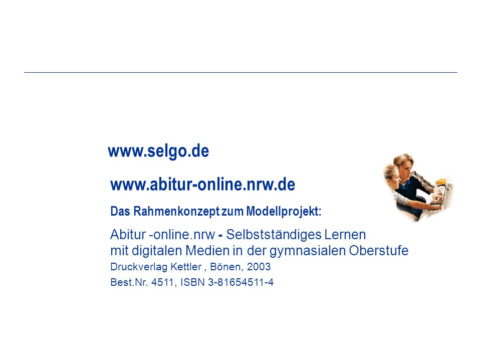 www.selgo.de www.abitur-online.nrw.de Das Rahmenkonzept zum Modellprojekt: Abitur -online.nrw - Selbstständiges Lernen mit digitalen Medien in der gym