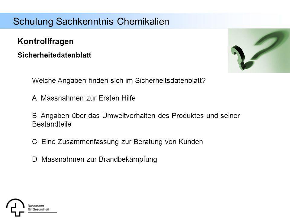 Schulung Sachkenntnis Chemikalien Welche Angaben finden sich im Sicherheitsdatenblatt? A Massnahmen zur Ersten Hilfe B Angaben über das Umweltverhalte