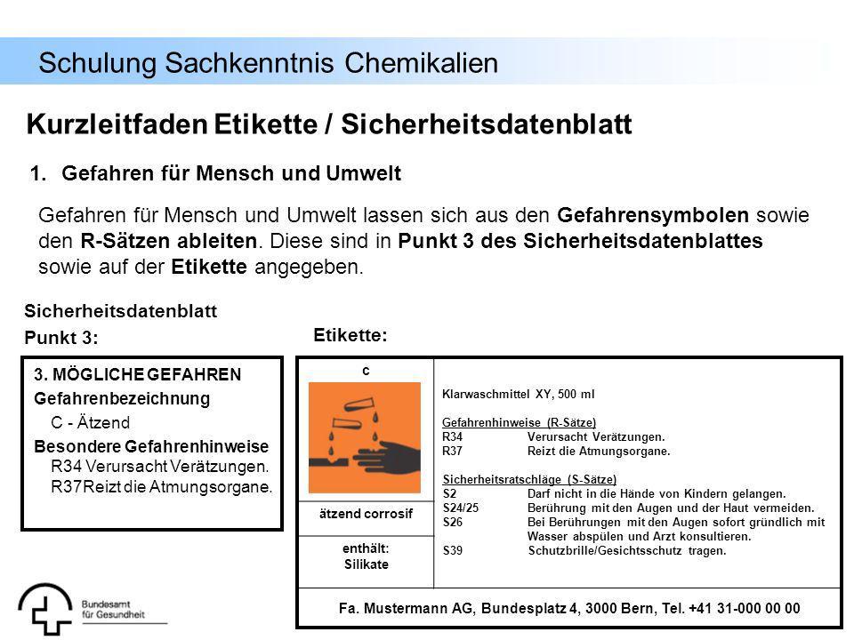 Schulung Sachkenntnis Chemikalien c Klarwaschmittel XY, 500 ml Gefahrenhinweise (R-Sätze) R34Verursacht Verätzungen. R37Reizt die Atmungsorgane. Siche