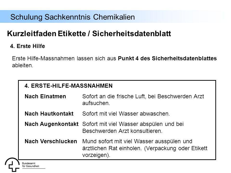 Schulung Sachkenntnis Chemikalien 4. Erste Hilfe Kurzleitfaden Etikette / Sicherheitsdatenblatt Erste Hilfe-Massnahmen lassen sich aus Punkt 4 des Sic