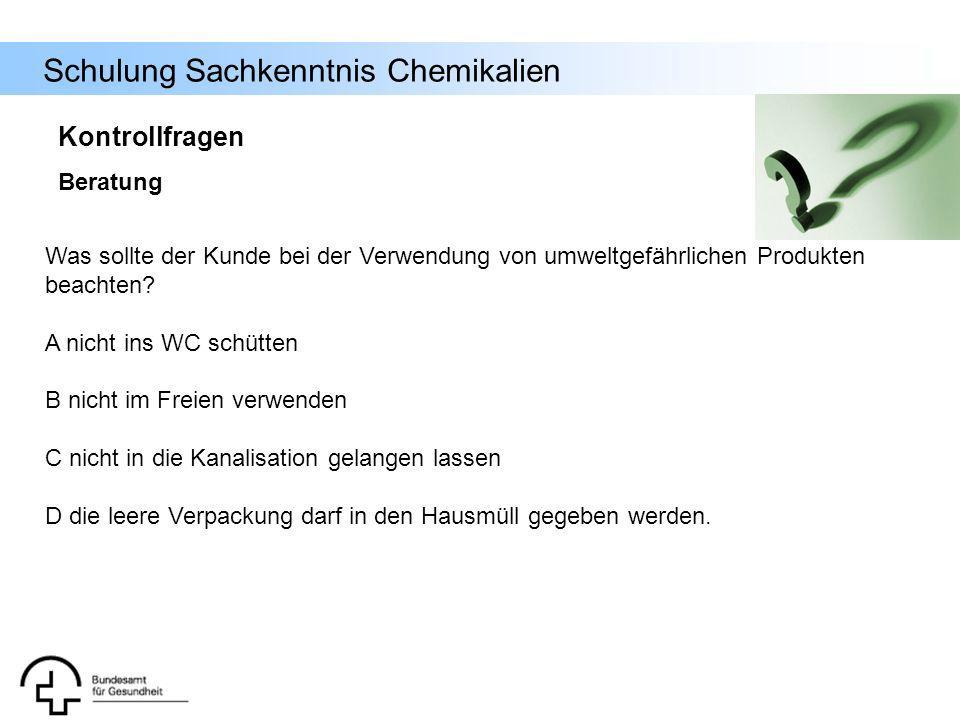 Schulung Sachkenntnis Chemikalien Was sollte der Kunde bei der Verwendung von umweltgefährlichen Produkten beachten? A nicht ins WC schütten B nicht i