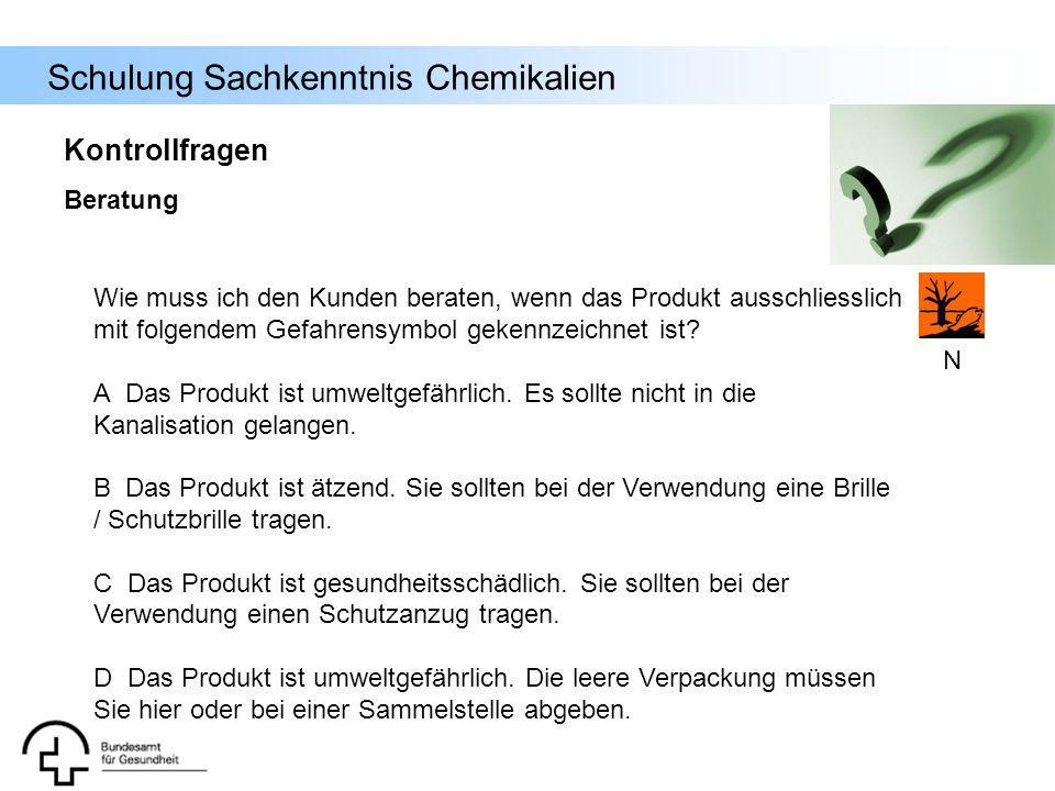 Schulung Sachkenntnis Chemikalien Kontrollfragen Beratung Wie muss ich den Kunden beraten, wenn das Produkt ausschliesslich mit folgendem Gefahrensymb