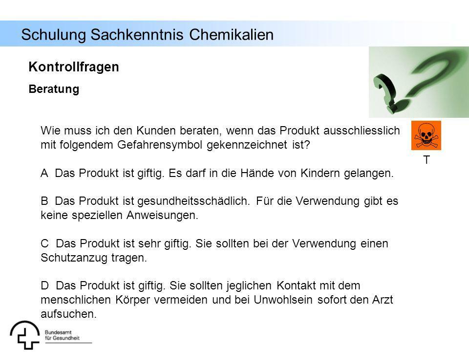 Schulung Sachkenntnis Chemikalien Wie muss ich den Kunden beraten, wenn das Produkt ausschliesslich mit folgendem Gefahrensymbol gekennzeichnet ist? A