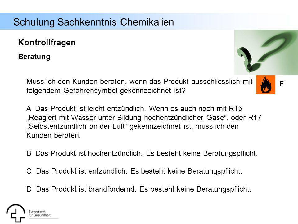 Schulung Sachkenntnis Chemikalien F Muss ich den Kunden beraten, wenn das Produkt ausschliesslich mit folgendem Gefahrensymbol gekennzeichnet ist? A D