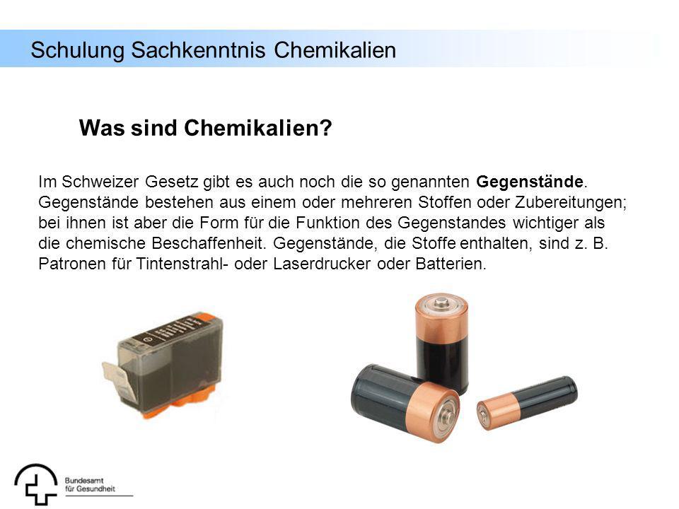 Schulung Sachkenntnis Chemikalien Was sind Chemikalien? Im Schweizer Gesetz gibt es auch noch die so genannten Gegenstände. Gegenstände bestehen aus e
