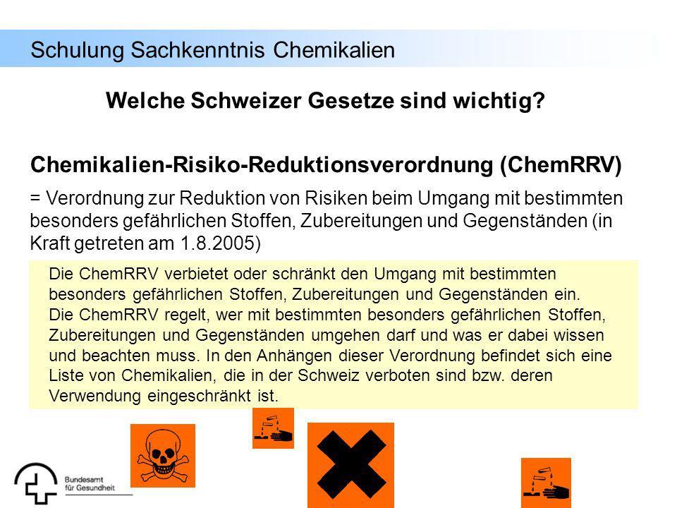 Schulung Sachkenntnis Chemikalien Welche Schweizer Gesetze sind wichtig? Chemikalien-Risiko-Reduktionsverordnung (ChemRRV) = Verordnung zur Reduktion