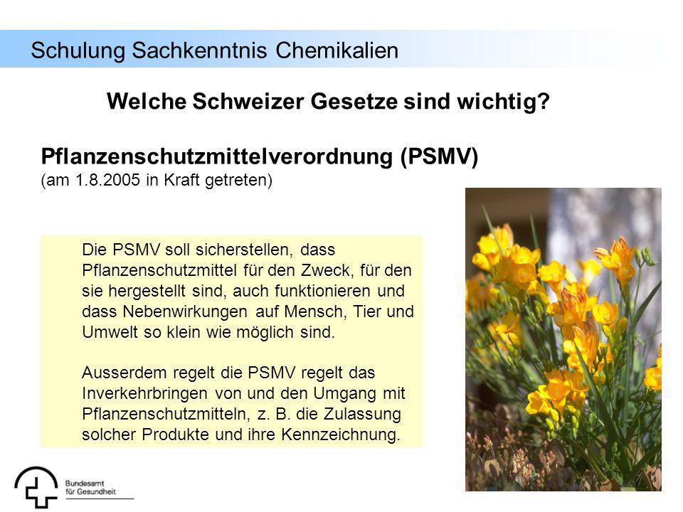 Schulung Sachkenntnis Chemikalien Pflanzenschutzmittelverordnung (PSMV) (am 1.8.2005 in Kraft getreten) Die PSMV soll sicherstellen, dass Pflanzenschu