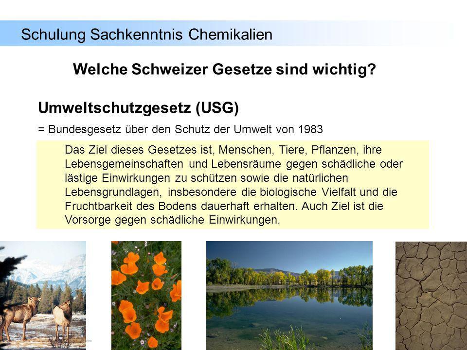 Schulung Sachkenntnis Chemikalien Umweltschutzgesetz (USG) = Bundesgesetz über den Schutz der Umwelt von 1983 Das Ziel dieses Gesetzes ist, Menschen,