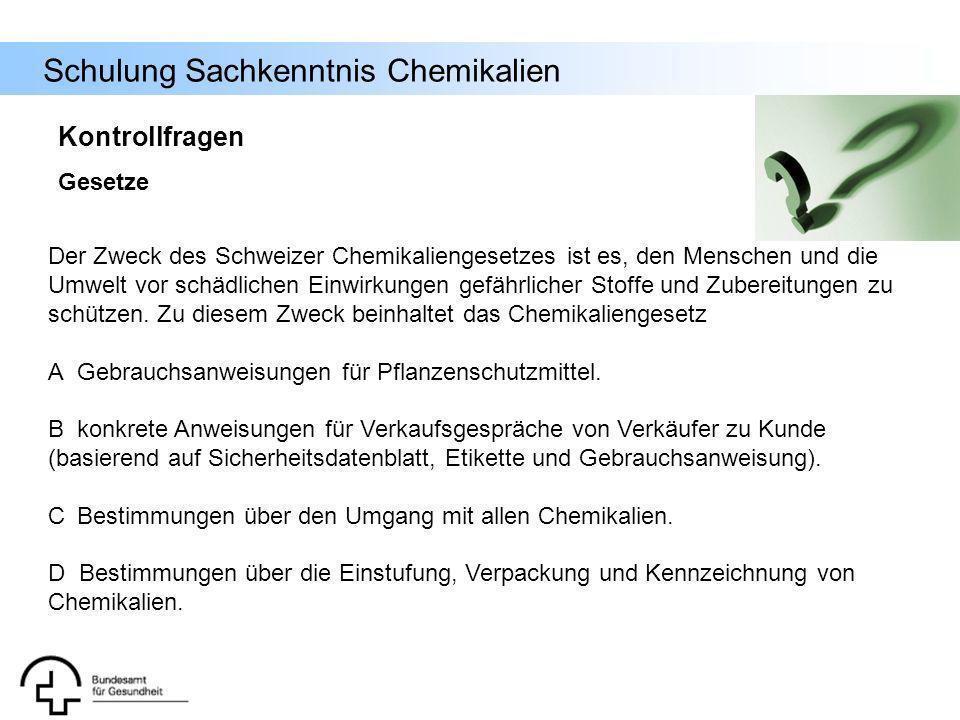Schulung Sachkenntnis Chemikalien Kontrollfragen Gesetze Der Zweck des Schweizer Chemikaliengesetzes ist es, den Menschen und die Umwelt vor schädlich
