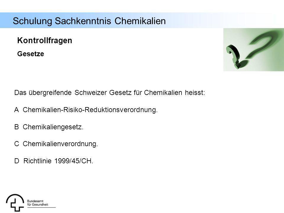 Schulung Sachkenntnis Chemikalien Kontrollfragen Gesetze Das übergreifende Schweizer Gesetz für Chemikalien heisst: A Chemikalien-Risiko-Reduktionsver