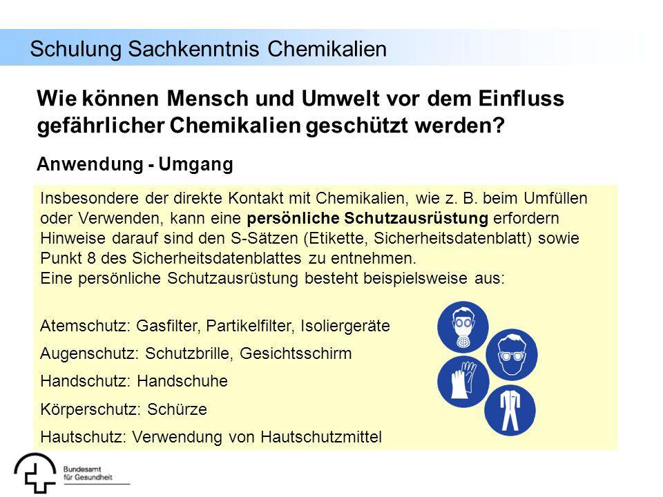 Schulung Sachkenntnis Chemikalien Insbesondere der direkte Kontakt mit Chemikalien, wie z. B. beim Umfüllen oder Verwenden, kann eine persönliche Schu