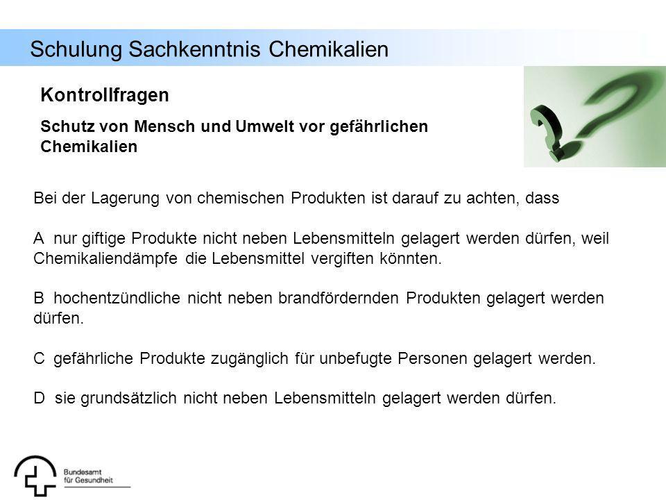 Schulung Sachkenntnis Chemikalien Kontrollfragen Schutz von Mensch und Umwelt vor gefährlichen Chemikalien Bei der Lagerung von chemischen Produkten i