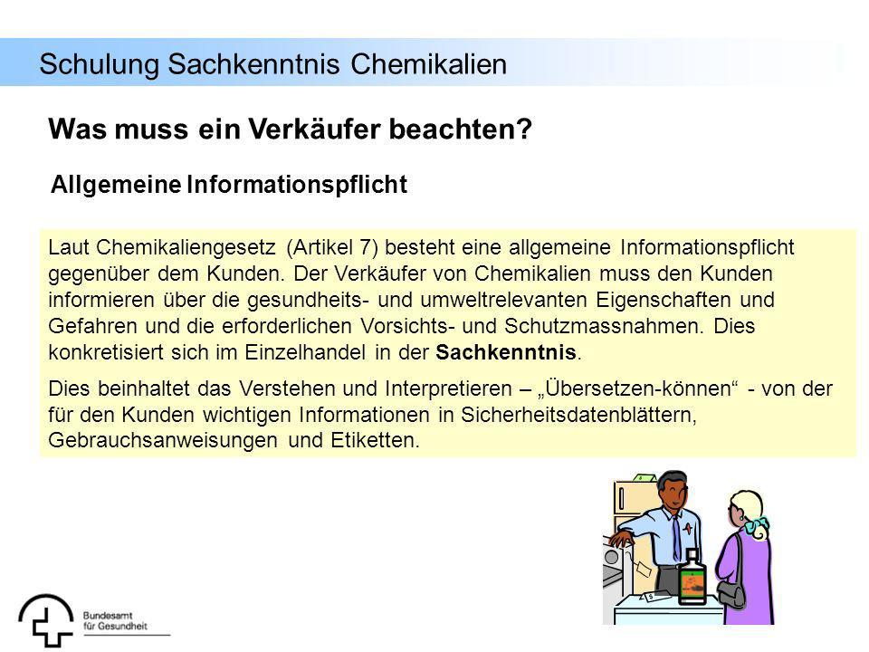 Schulung Sachkenntnis Chemikalien Laut Chemikaliengesetz (Artikel 7) besteht eine allgemeine Informationspflicht gegenüber dem Kunden. Der Verkäufer v