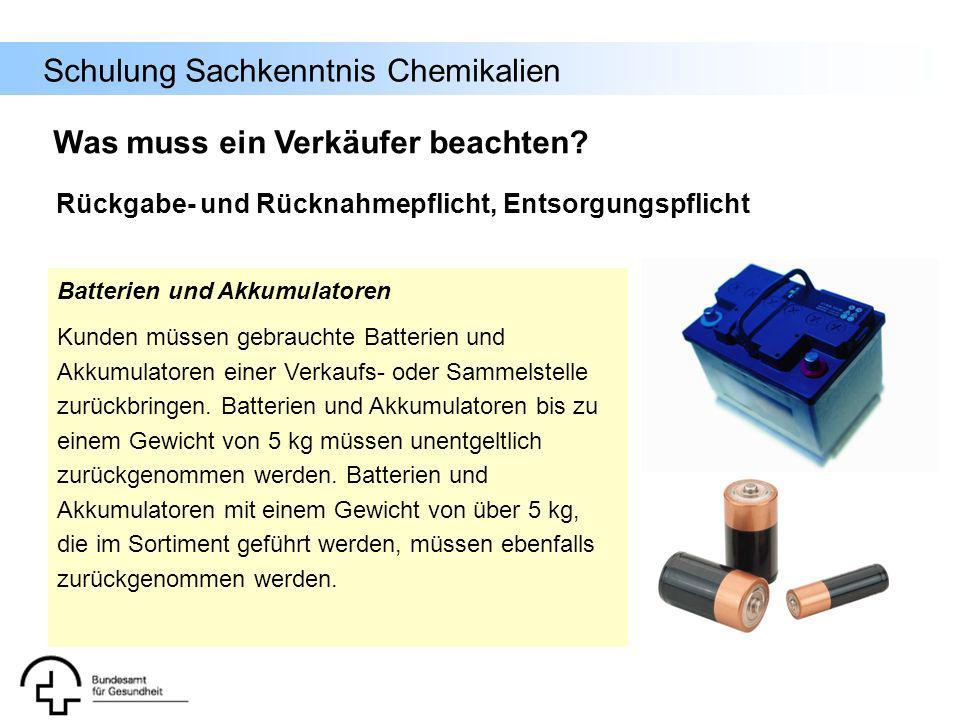 Schulung Sachkenntnis Chemikalien Batterien und Akkumulatoren Kunden müssen gebrauchte Batterien und Akkumulatoren einer Verkaufs- oder Sammelstelle z