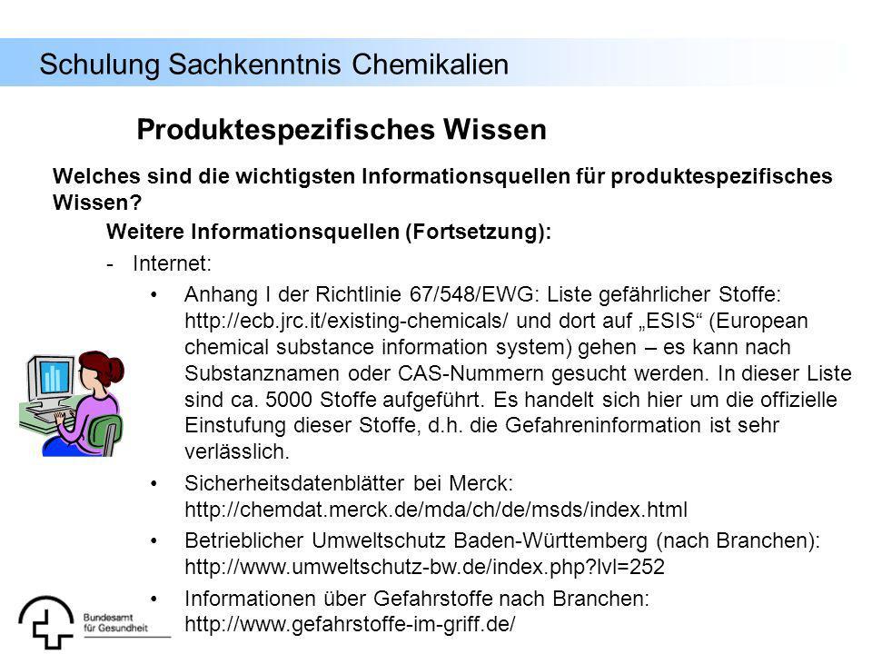 Schulung Sachkenntnis Chemikalien Weitere Informationsquellen (Fortsetzung): - Internet: Anhang I der Richtlinie 67/548/EWG: Liste gefährlicher Stoffe