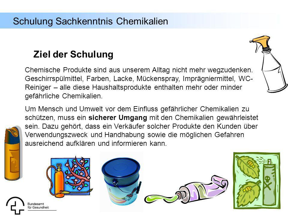 Schulung Sachkenntnis Chemikalien Ziel der Schulung Chemische Produkte sind aus unserem Alltag nicht mehr wegzudenken. Geschirrspülmittel, Farben, Lac