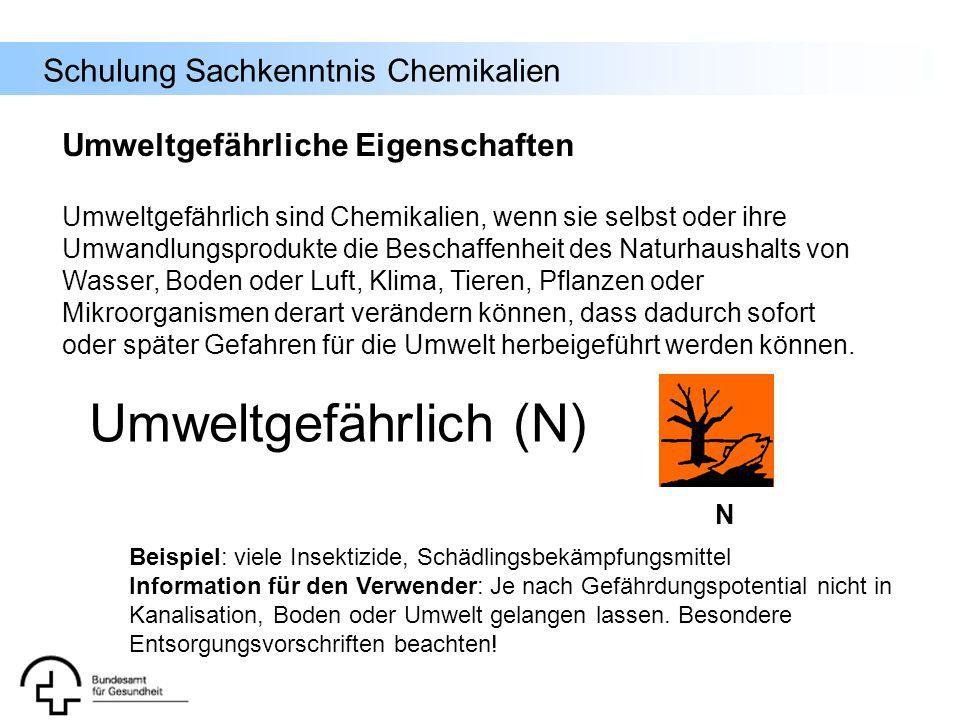 Schulung Sachkenntnis Chemikalien N Umweltgefährlich sind Chemikalien, wenn sie selbst oder ihre Umwandlungsprodukte die Beschaffenheit des Naturhaush