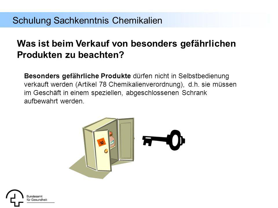Schulung Sachkenntnis Chemikalien Besonders gefährliche Produkte dürfen nicht in Selbstbedienung verkauft werden (Artikel 78 Chemikalienverordnung), d