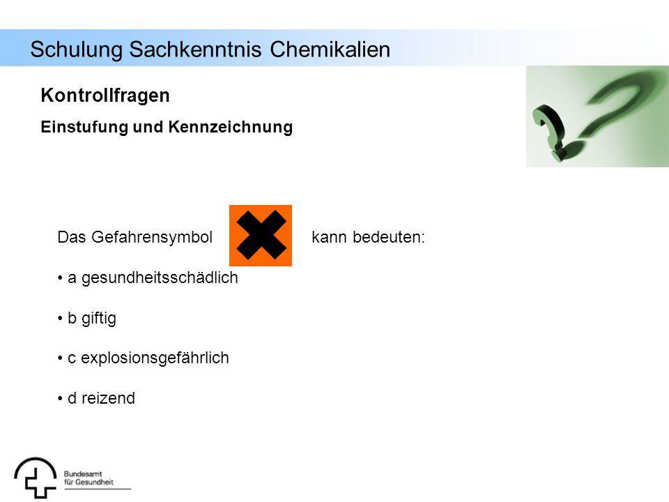 Schulung Sachkenntnis Chemikalien Das Gefahrensymbol kann bedeuten: a gesundheitsschädlich b giftig c explosionsgefährlich d reizend Kontrollfragen Ei