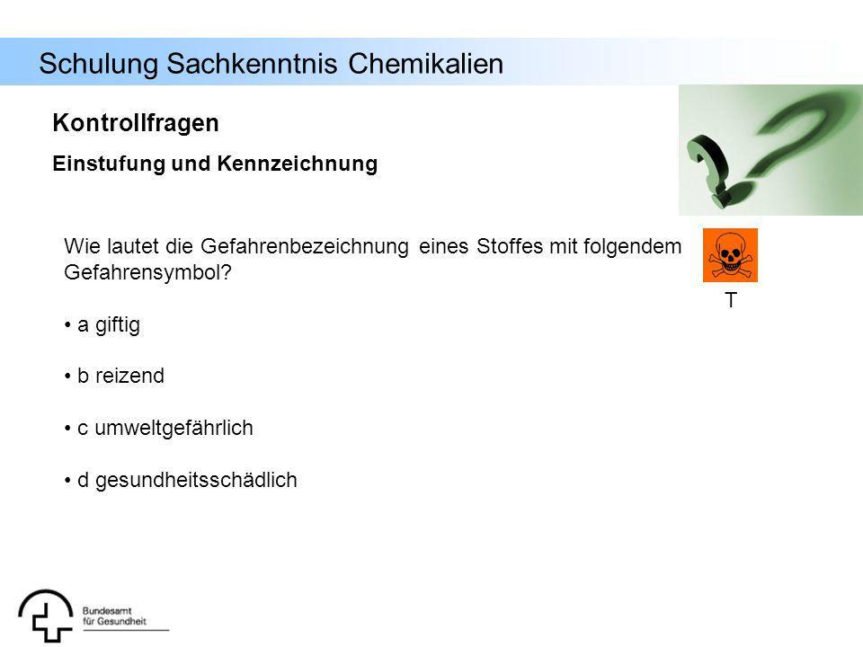 Schulung Sachkenntnis Chemikalien Wie lautet die Gefahrenbezeichnung eines Stoffes mit folgendem Gefahrensymbol? a giftig b reizend c umweltgefährlich