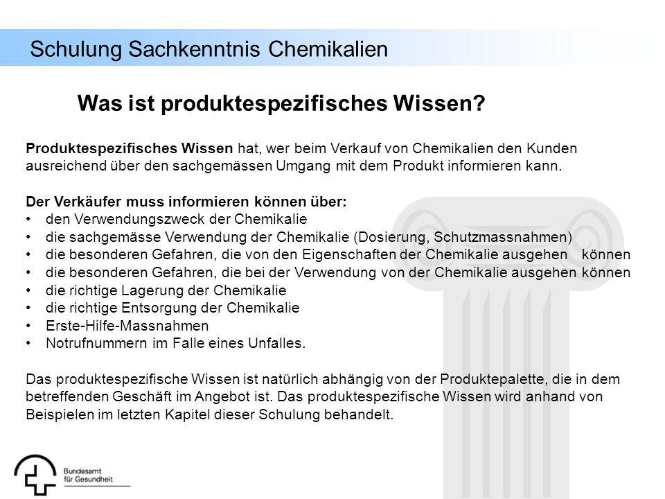 Schulung Sachkenntnis Chemikalien Was ist produktespezifisches Wissen? Produktespezifisches Wissen hat, wer beim Verkauf von Chemikalien den Kunden au