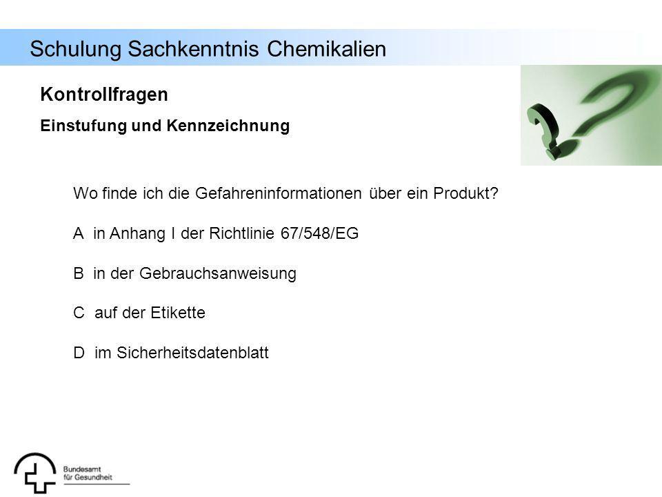 Schulung Sachkenntnis Chemikalien Wo finde ich die Gefahreninformationen über ein Produkt? A in Anhang I der Richtlinie 67/548/EG B in der Gebrauchsan