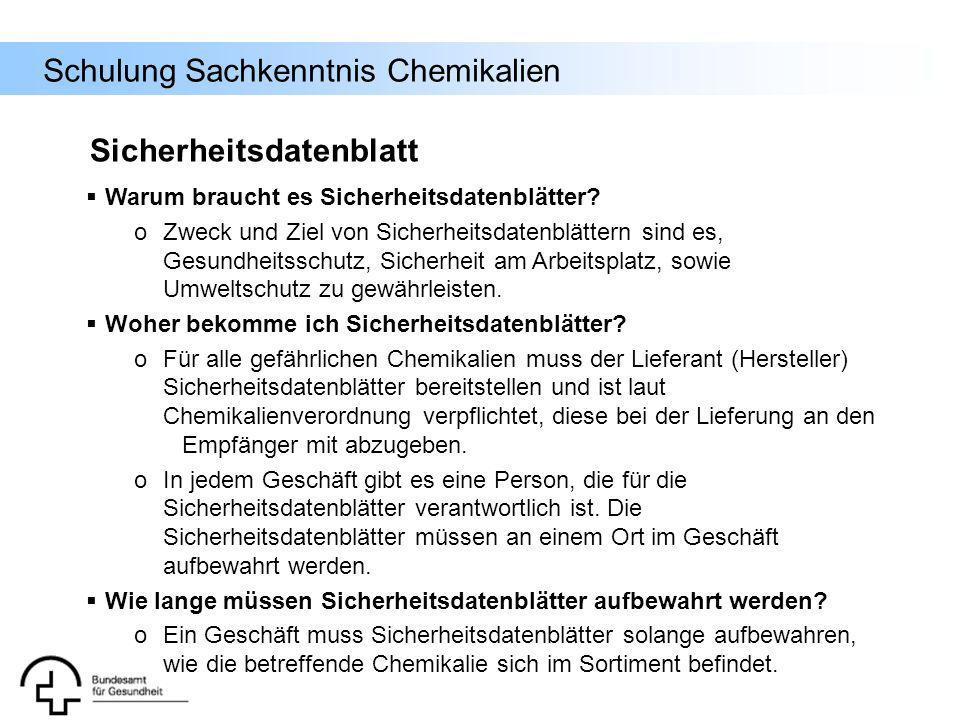 Schulung Sachkenntnis Chemikalien Sicherheitsdatenblatt Warum braucht es Sicherheitsdatenblätter? o Zweck und Ziel von Sicherheitsdatenblättern sind e
