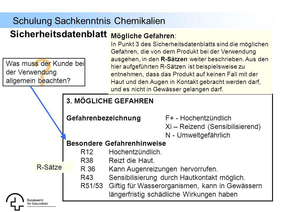 Schulung Sachkenntnis Chemikalien ? 3. MÖGLICHE GEFAHREN GefahrenbezeichnungF+ - Hochentzündlich Xi – Reizend (Sensibilisierend) N - Umweltgefährlich
