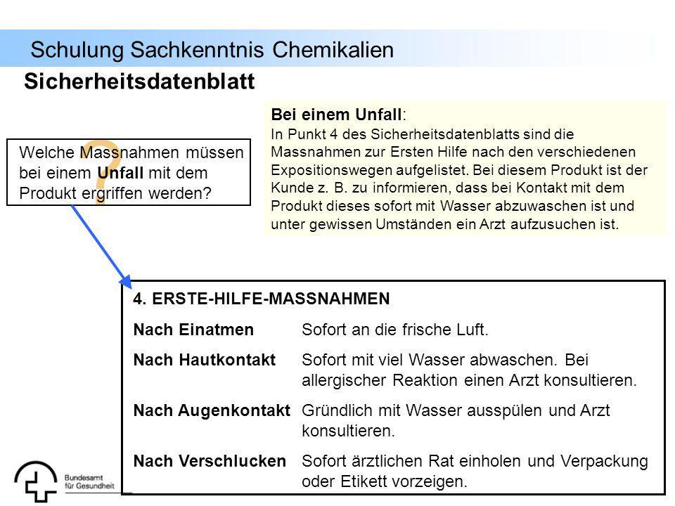 Schulung Sachkenntnis Chemikalien 4. ERSTE-HILFE-MASSNAHMEN Nach EinatmenSofort an die frische Luft. Nach HautkontaktSofort mit viel Wasser abwaschen.