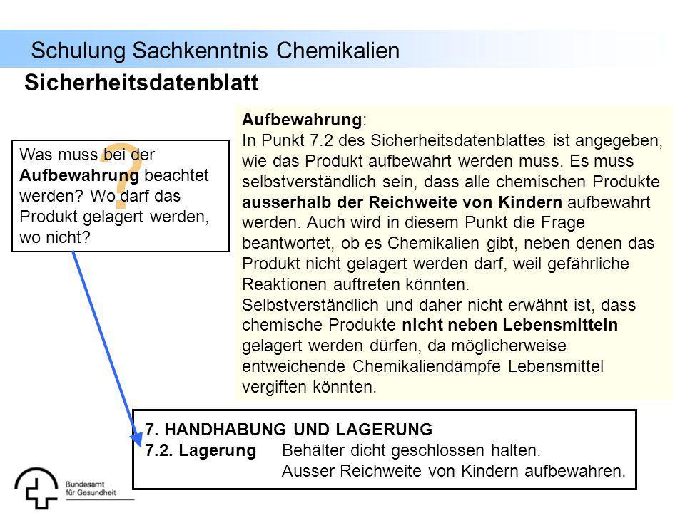 Schulung Sachkenntnis Chemikalien 7. HANDHABUNG UND LAGERUNG 7.2. LagerungBehälter dicht geschlossen halten. Ausser Reichweite von Kindern aufbewahren