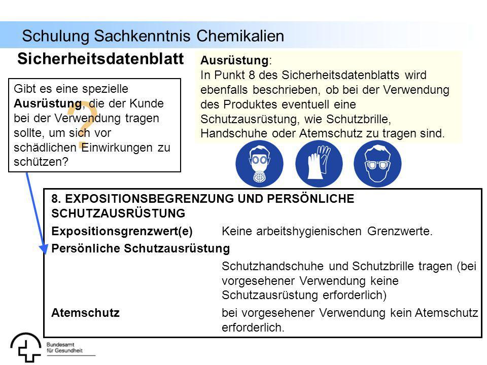 Schulung Sachkenntnis Chemikalien Ausrüstung: In Punkt 8 des Sicherheitsdatenblatts wird ebenfalls beschrieben, ob bei der Verwendung des Produktes ev