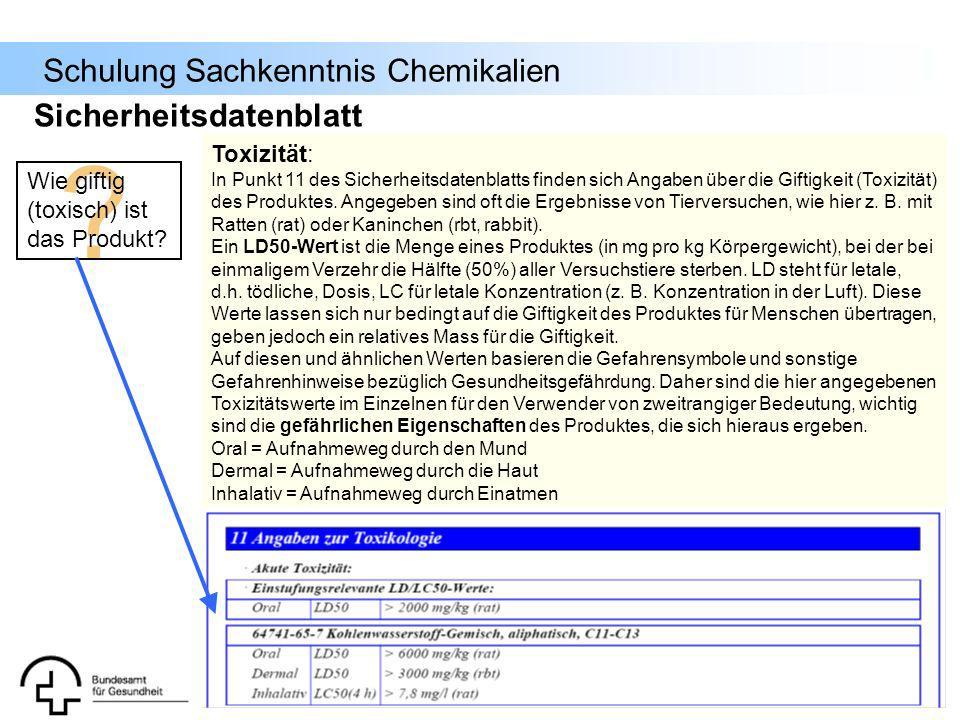 Schulung Sachkenntnis Chemikalien ? Wie giftig (toxisch) ist das Produkt? Toxizität: In Punkt 11 des Sicherheitsdatenblatts finden sich Angaben über d