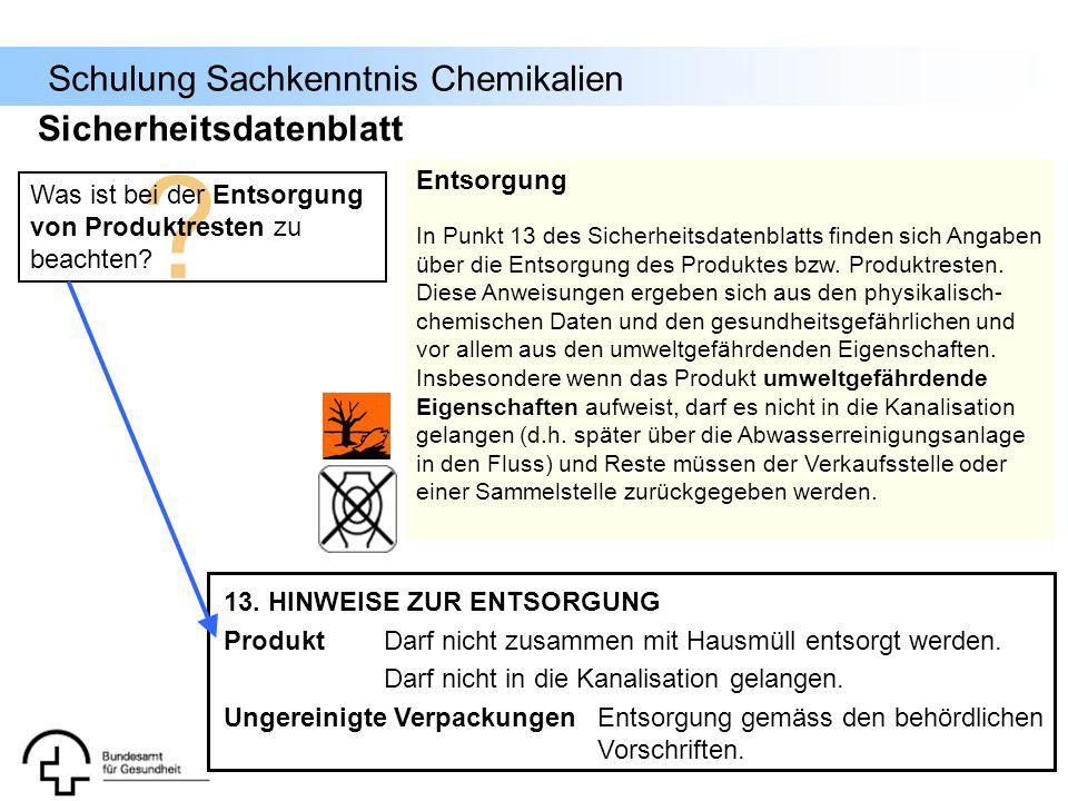 Schulung Sachkenntnis Chemikalien ? Was ist bei der Entsorgung von Produktresten zu beachten? Entsorgung In Punkt 13 des Sicherheitsdatenblatts finden