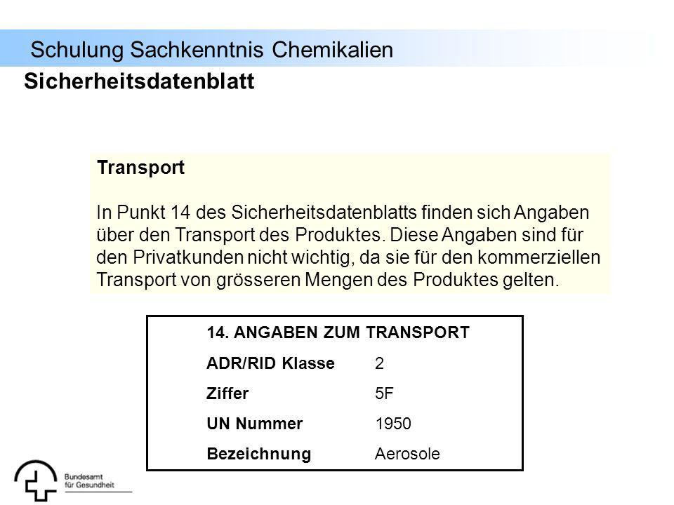 Schulung Sachkenntnis Chemikalien 14. ANGABEN ZUM TRANSPORT ADR/RID Klasse2 Ziffer5F UN Nummer1950 BezeichnungAerosole Transport In Punkt 14 des Siche