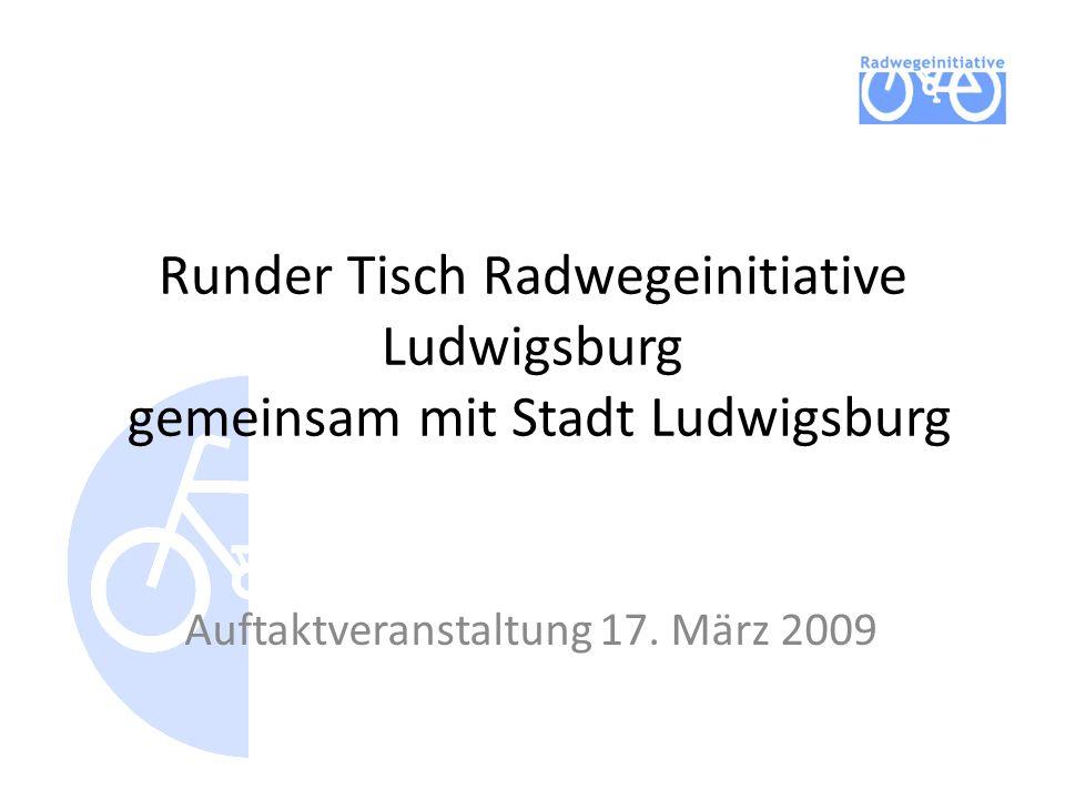 Runder Tisch Radwegeinitiative Ludwigsburg gemeinsam mit Stadt Ludwigsburg Auftaktveranstaltung 17. März 2009