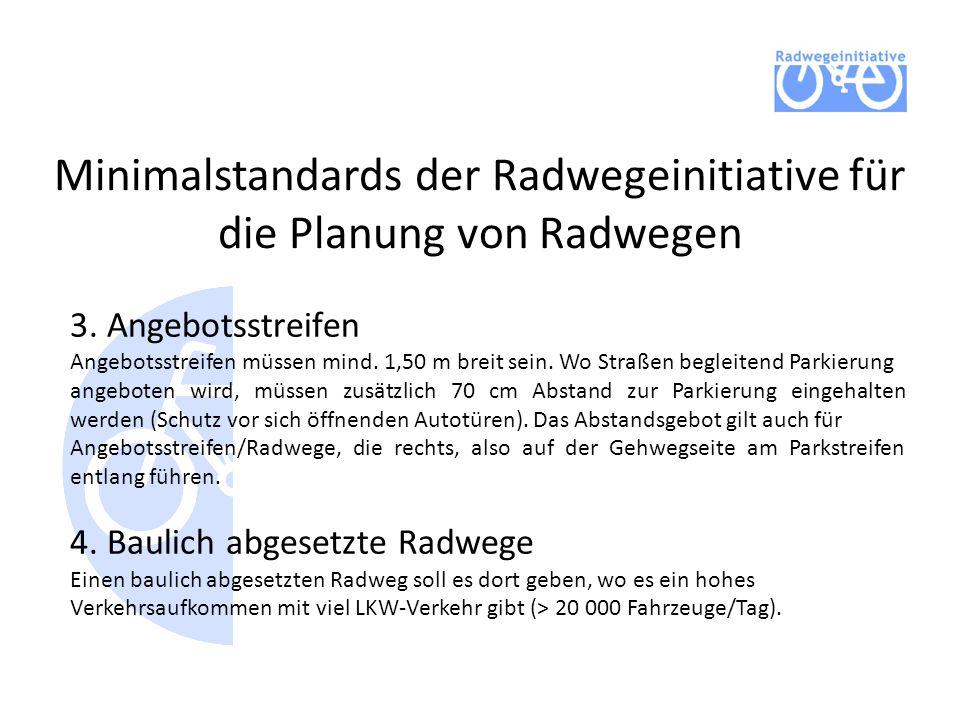 Minimalstandards der Radwegeinitiative für die Planung von Radwegen 3. Angebotsstreifen Angebotsstreifen müssen mind. 1,50 m breit sein. Wo Straßen be