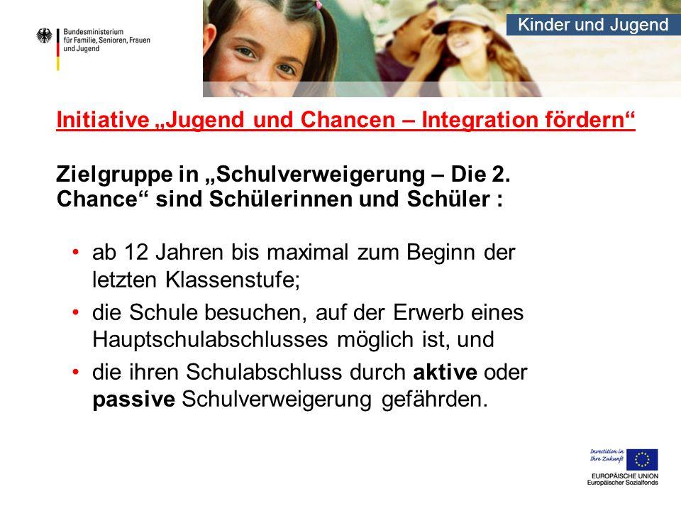 Kinder und Jugend Initiative Jugend und Chancen – Integration fördern Zielgruppe in Schulverweigerung – Die 2.