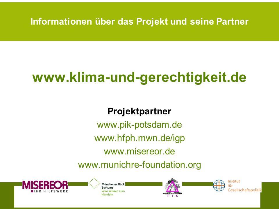 Informationen über das Projekt und seine Partner www.klima-und-gerechtigkeit.de Projektpartner www.pik-potsdam.de www.hfph.mwn.de/igp www.misereor.de www.munichre-foundation.org
