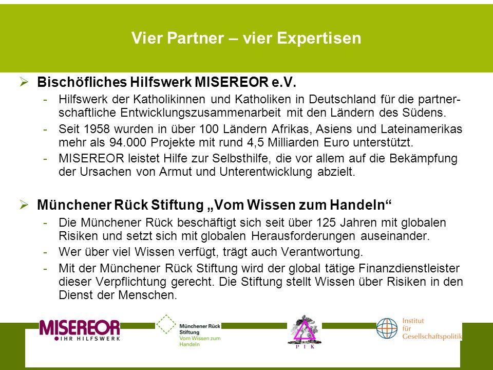 Vier Partner – vier Expertisen Bischöfliches Hilfswerk MISEREOR e.V. -Hilfswerk der Katholikinnen und Katholiken in Deutschland für die partner- schaf