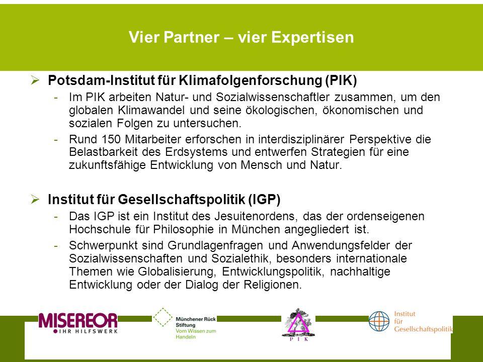 Vier Partner – vier Expertisen Potsdam-Institut für Klimafolgenforschung (PIK) -Im PIK arbeiten Natur- und Sozialwissenschaftler zusammen, um den globalen Klimawandel und seine ökologischen, ökonomischen und sozialen Folgen zu untersuchen.