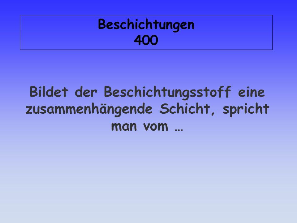 Antwort: Beschichtungen 300 Bindemittelreiche Beschichtungen werden als fett bezeichnet.