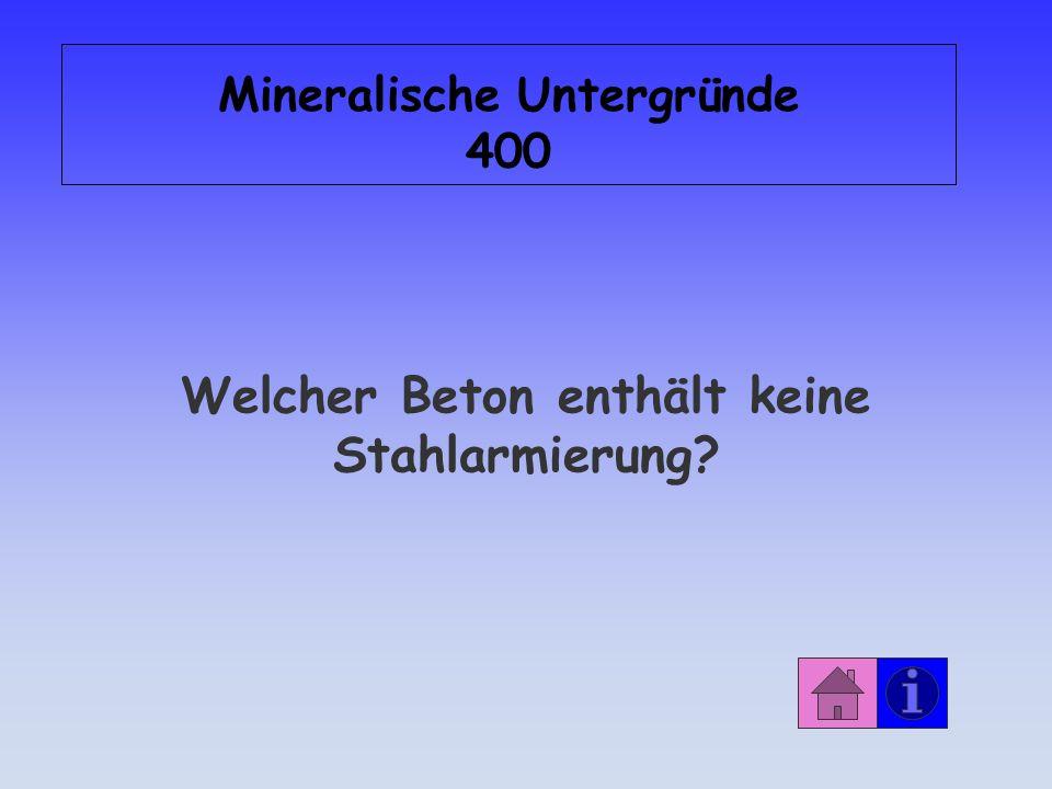 Antwort: Mineralische Untergründe 300 unverputzter Beton mit glatter oder strukturierter Oberfläche