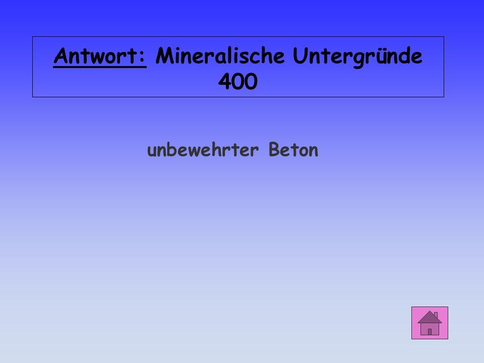 Mineralische Untergründe 400 Welcher Beton enthält keine Stahlarmierung?