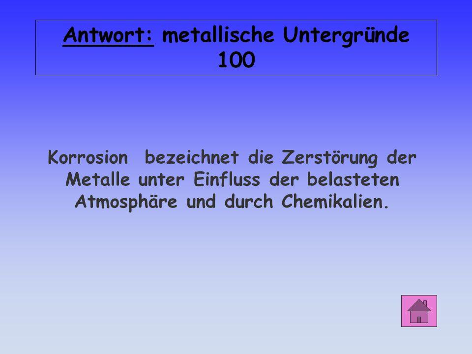 metallische Untergründe 100 Was versteht man unter dem Begriff Korrosion?