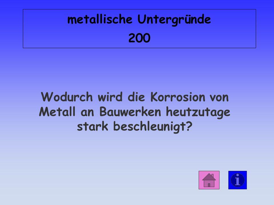 Antwort: metallische Untergründe 100 Korrosion bezeichnet die Zerstörung der Metalle unter Einfluss der belasteten Atmosphäre und durch Chemikalien.