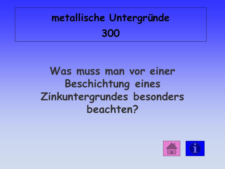 Antwort: metallische Untergründe 200 durch Schadstoffe in der Luft