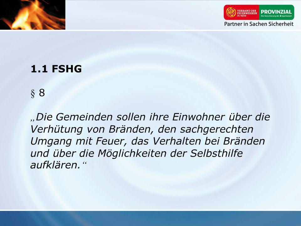 1.1 FSHG § 8 Die Gemeinden sollen ihre Einwohner über die Verhütung von Bränden, den sachgerechten Umgang mit Feuer, das Verhalten bei Bränden und übe