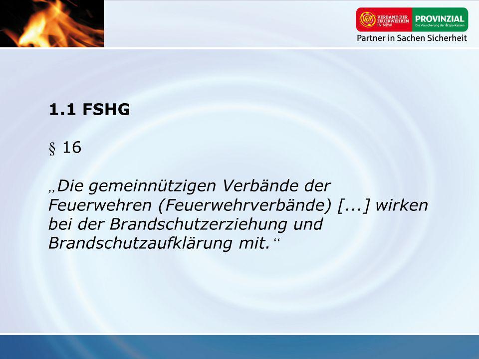 1.1 FSHG § 16 Die gemeinnützigen Verbände der Feuerwehren (Feuerwehrverbände) [...] wirken bei der Brandschutzerziehung und Brandschutzaufklärung mit.