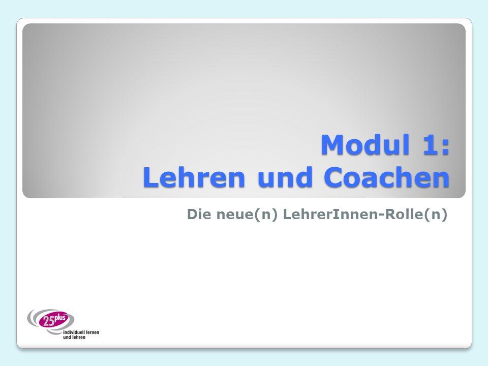 Modul 1: Lehren und Coachen Die neue(n) LehrerInnen-Rolle(n)