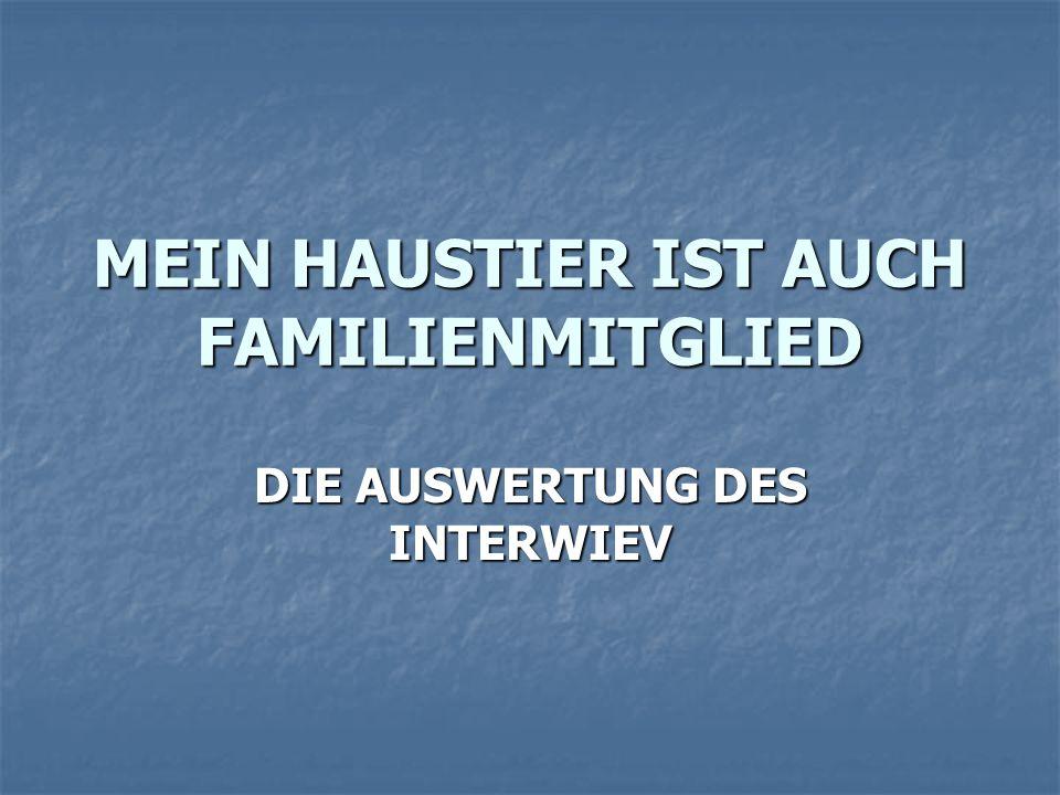 MEIN HAUSTIER IST AUCH FAMILIENMITGLIED DIE AUSWERTUNG DES INTERWIEV